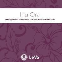 Inu Ora: Keeping Pasifika communities safe from alcohol related harm – available in English, Samoan and Tongan languages