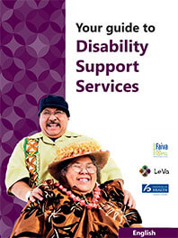 Your guide to Disability Support Services – available in English, Samoan, Cook Islands, Tongan, Fijian, Niuean and Tokelauan languages